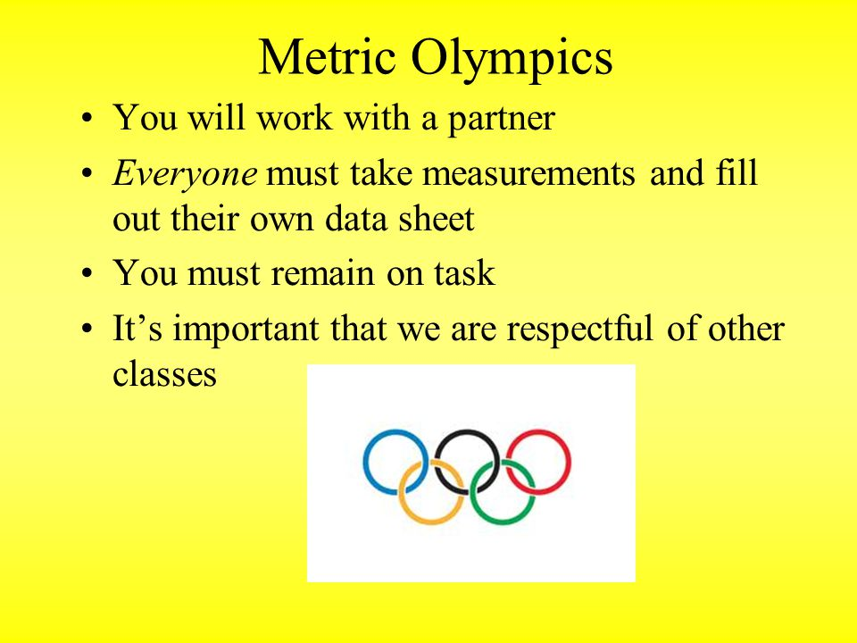 Metric Olympics You will work with a partner