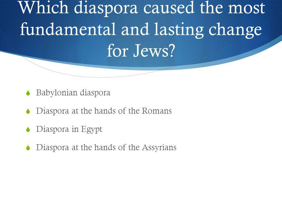Which diaspora caused the most fundamental and lasting change for Jews
