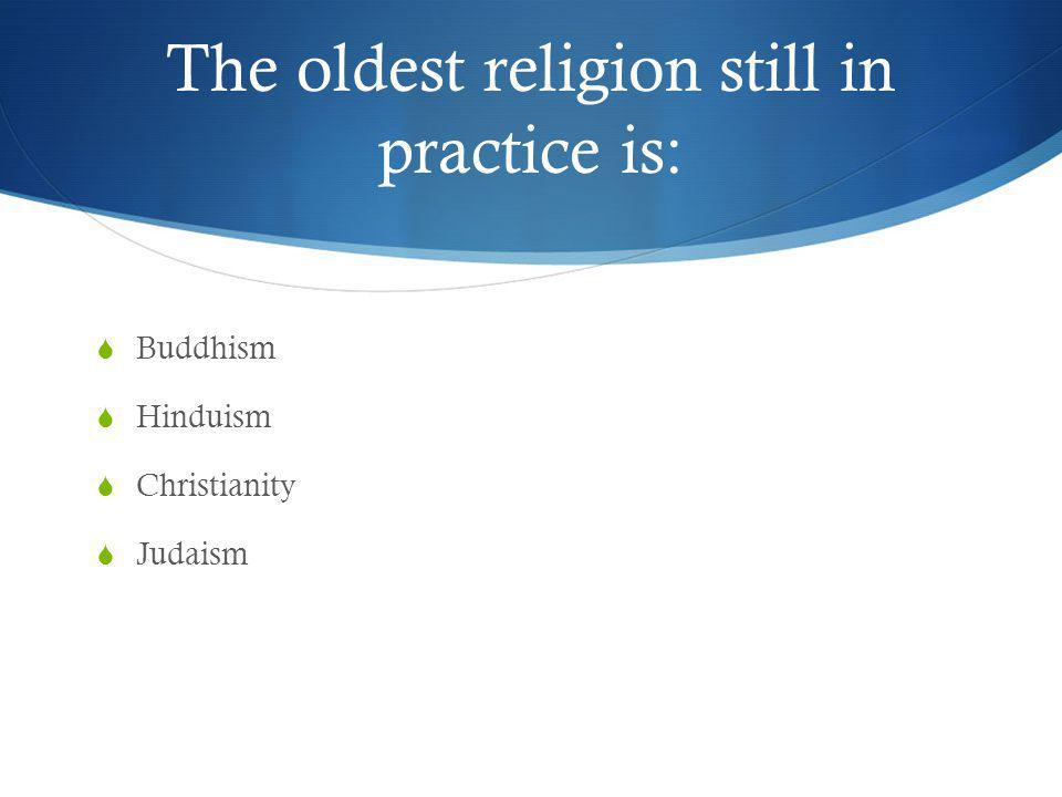 The oldest religion still in practice is: