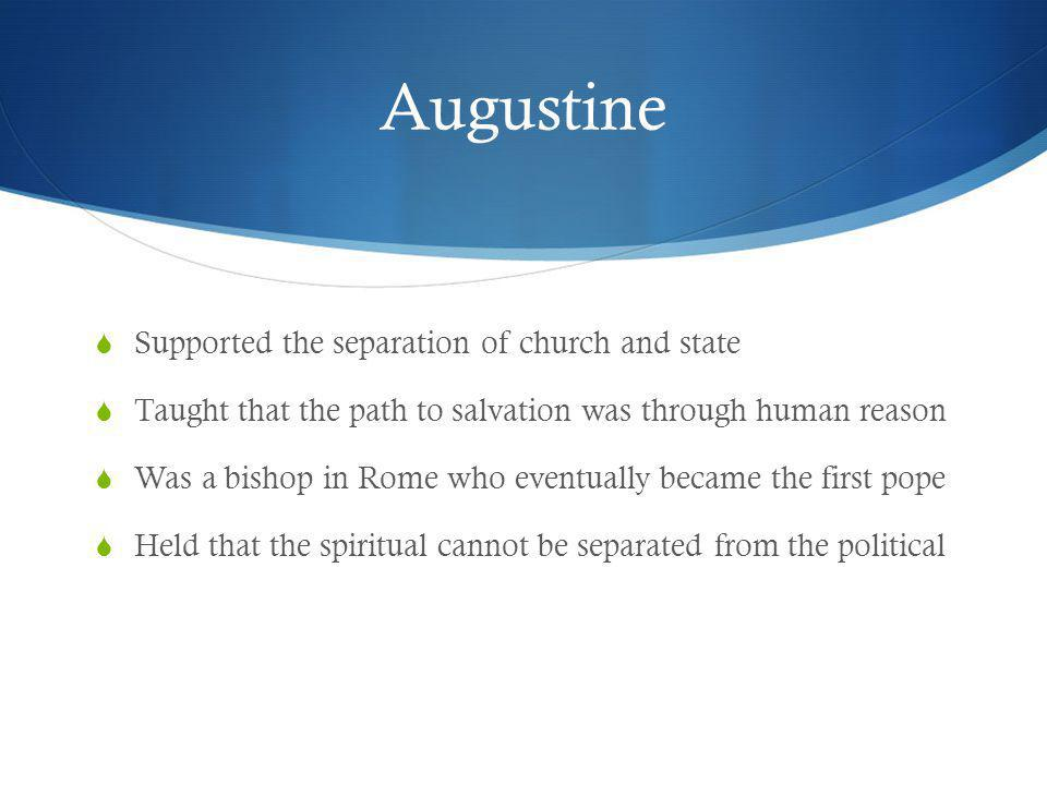 Augustine Supported the separation of church and state
