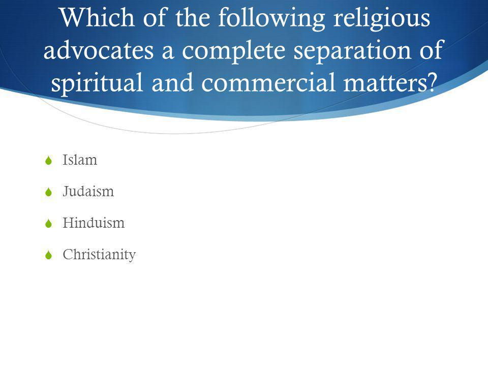 Which of the following religious advocates a complete separation of spiritual and commercial matters