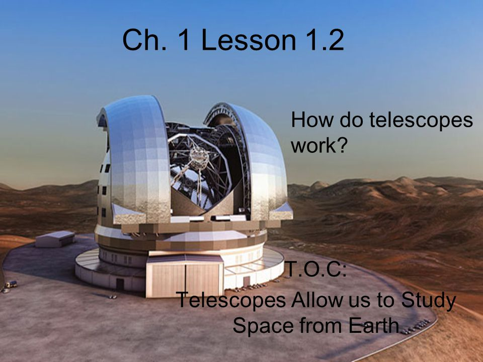T.O.C: Telescopes Allow us to Study Space from Earth