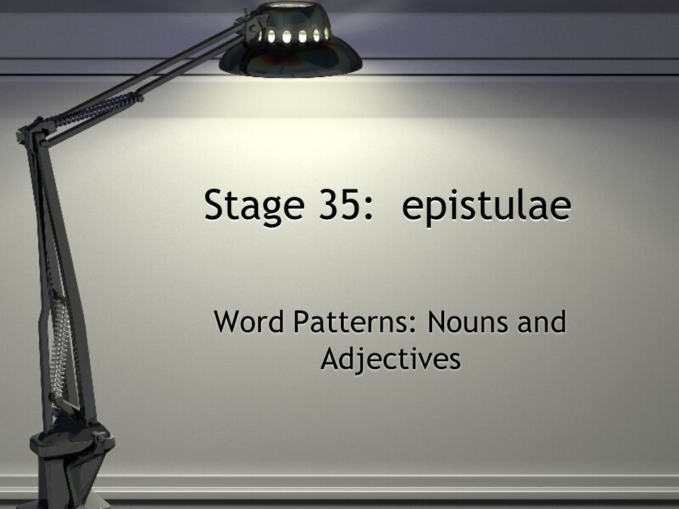 Word Patterns: Nouns and Adjectives