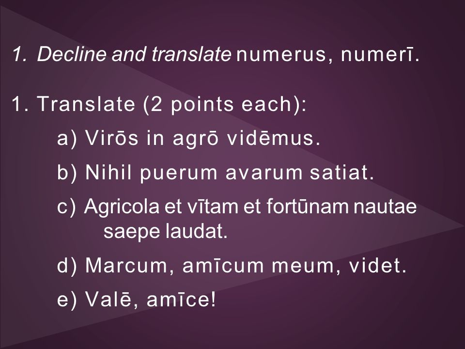 Decline and translate numerus, numerī. Translate (2 points each):