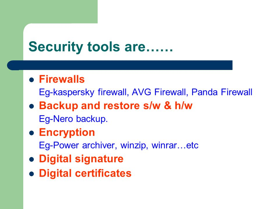 Security tools are…… Firewalls Backup and restore s/w & h/w Encryption