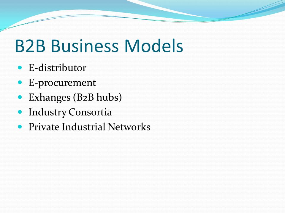 B2B Business Models E-distributor E-procurement Exhanges (B2B hubs)
