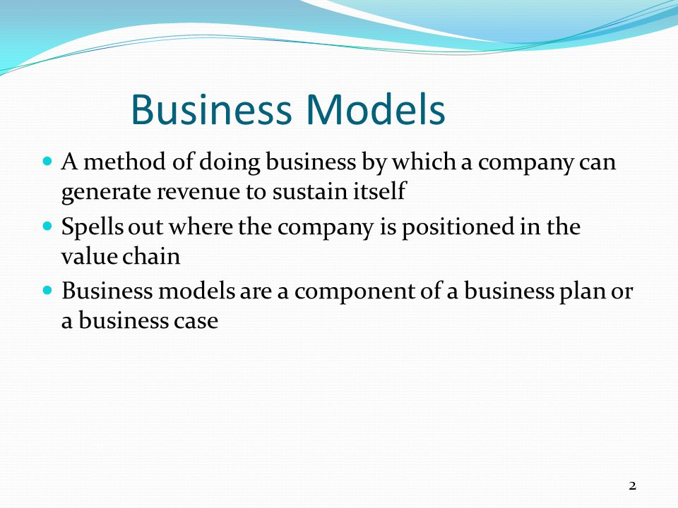Business Models A method of doing business by which a company can generate revenue to sustain itself.