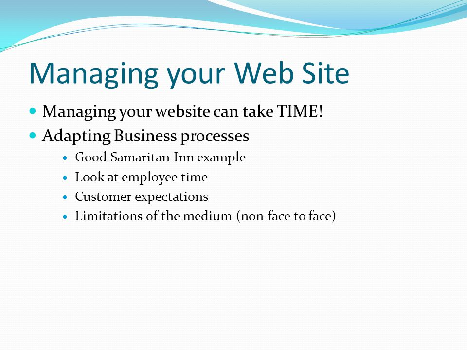 Managing your Web Site Managing your website can take TIME!