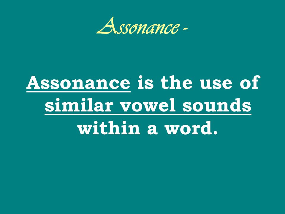 Assonance is the use of similar vowel sounds within a word.