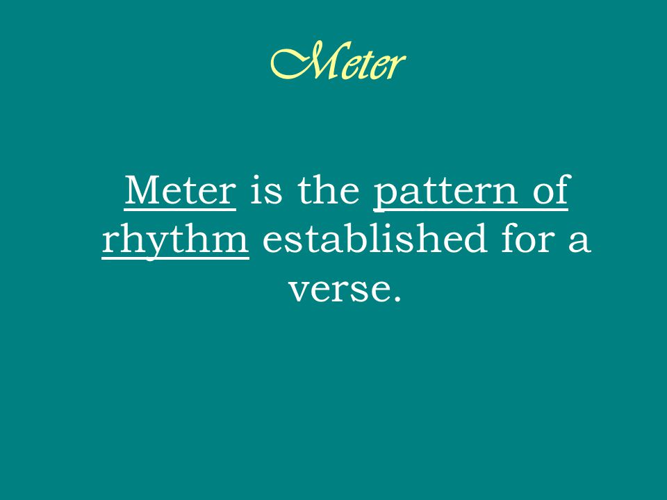 Meter is the pattern of rhythm established for a verse.