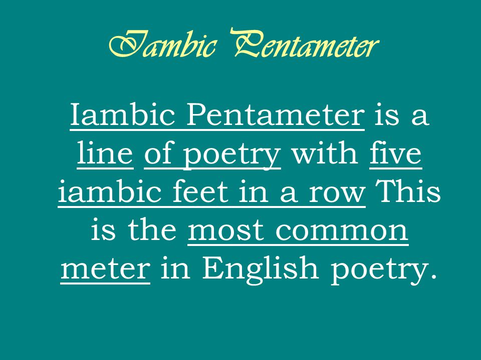 Iambic Pentameter Iambic Pentameter is a line of poetry with five iambic feet in a row This is the most common meter in English poetry.