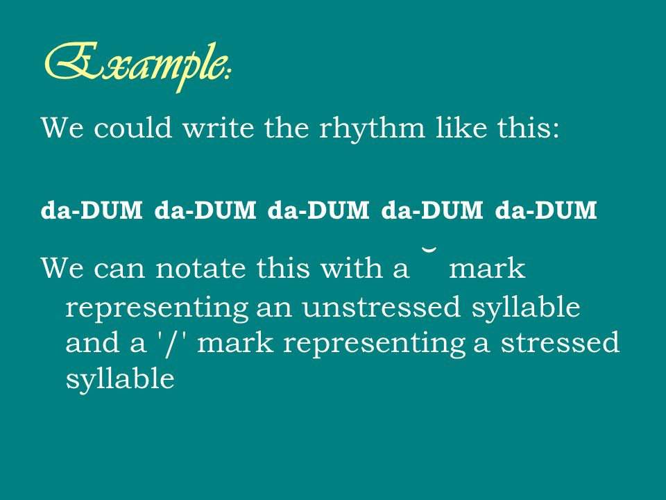 Example: We could write the rhythm like this: