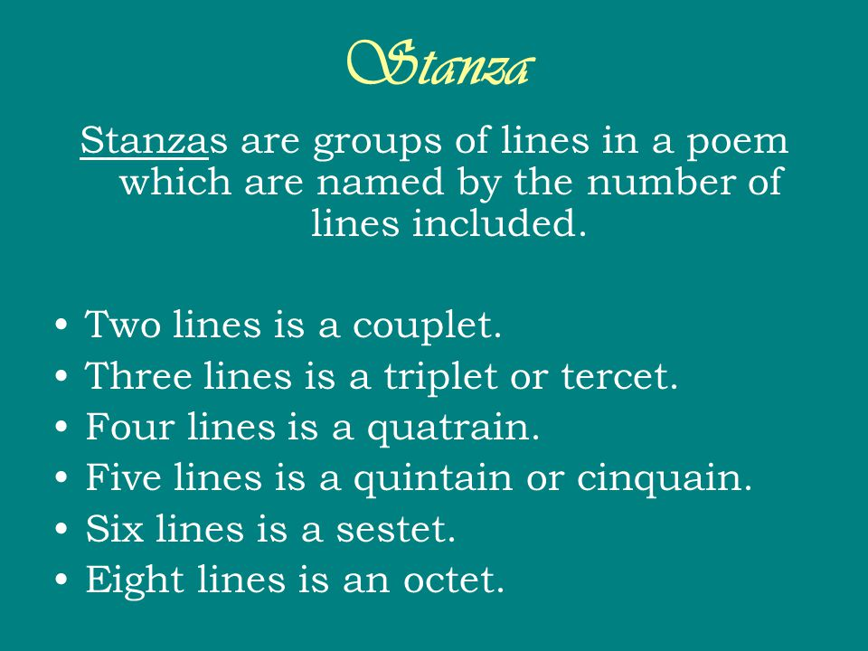 Stanza Stanzas are groups of lines in a poem which are named by the number of lines included. Two lines is a couplet.