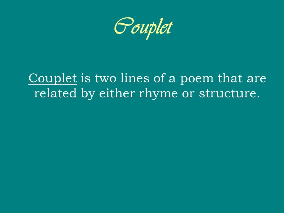 Couplet Couplet is two lines of a poem that are related by either rhyme or structure.