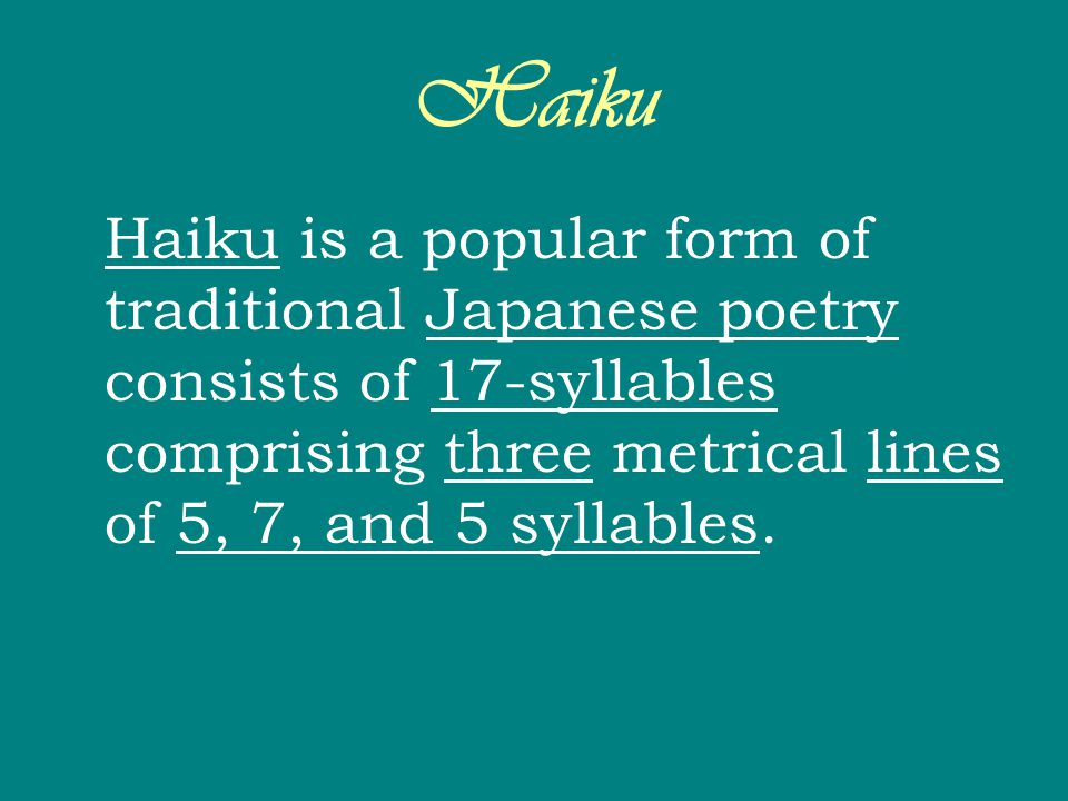Haiku Haiku is a popular form of traditional Japanese poetry consists of 17-syllables comprising three metrical lines of 5, 7, and 5 syllables.