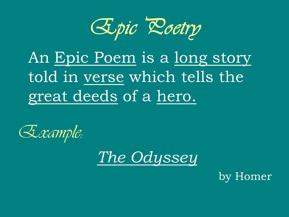 Epic Poetry An Epic Poem is a long story told in verse which tells the great deeds of a hero. Example: