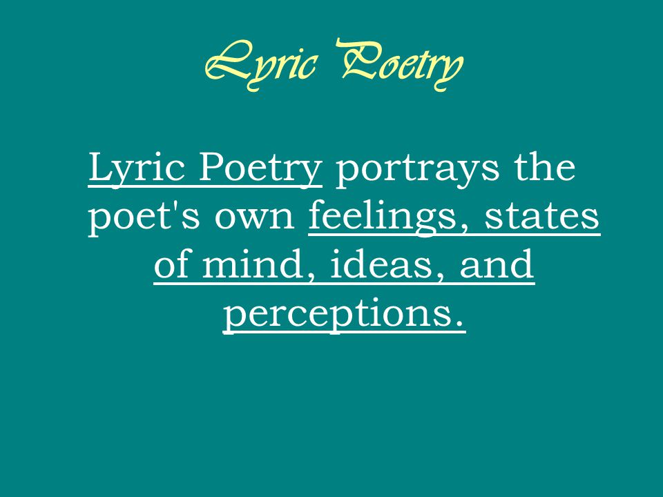 Lyric Poetry Lyric Poetry portrays the poet s own feelings, states of mind, ideas, and perceptions.