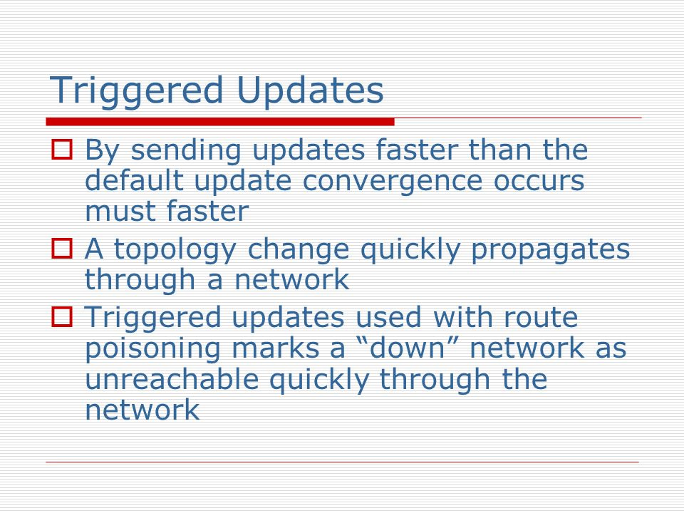 Triggered Updates By sending updates faster than the default update convergence occurs must faster.