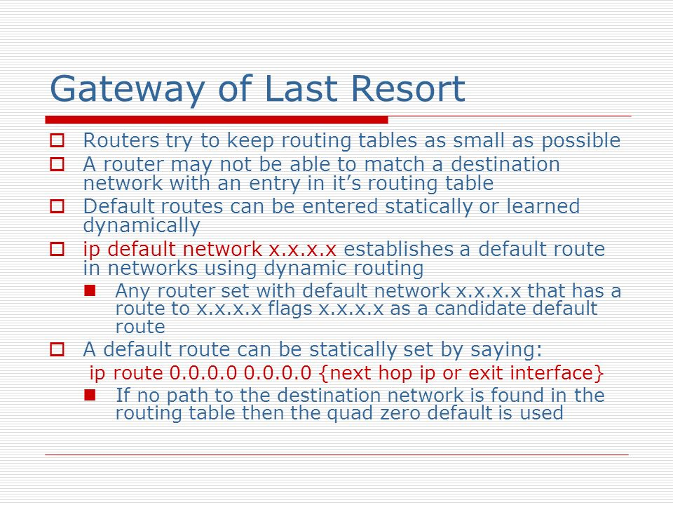 Gateway of Last Resort Routers try to keep routing tables as small as possible.