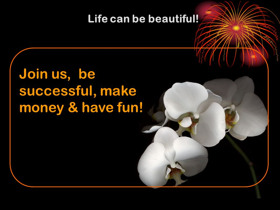 Join us, be successful, make money & have fun!