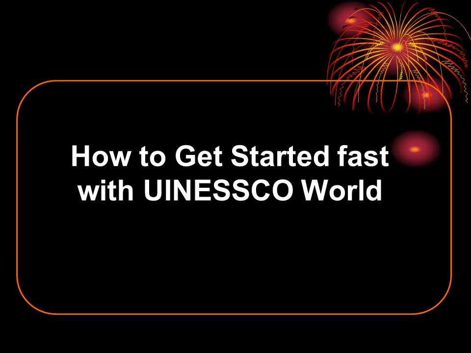 How to Get Started fast with UINESSCO World