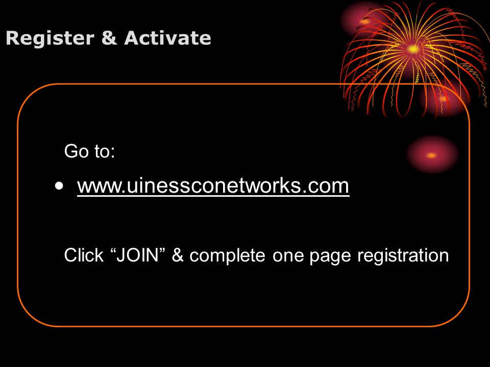 www.uinessconetworks.com Register & Activate Go to:
