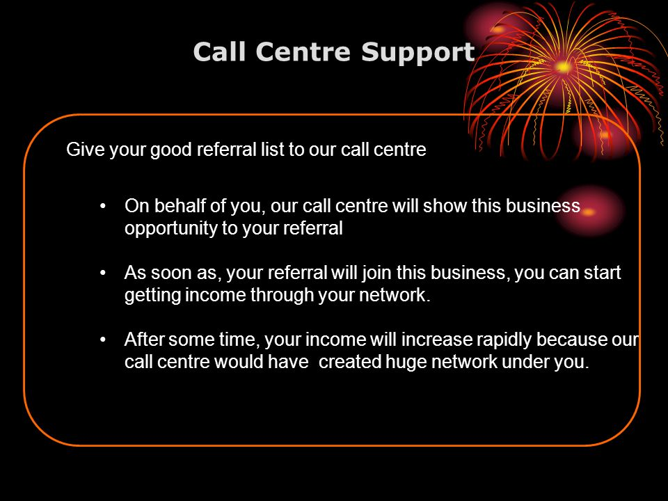 Call Centre Support Give your good referral list to our call centre