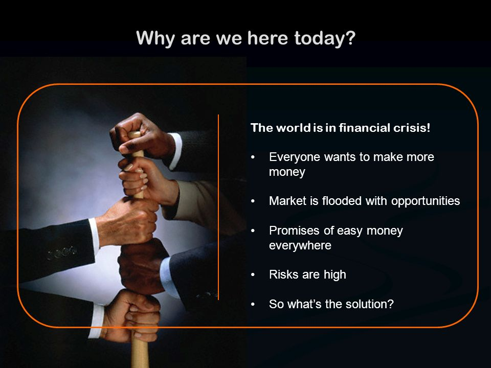 Why are we here today The world is in financial crisis!