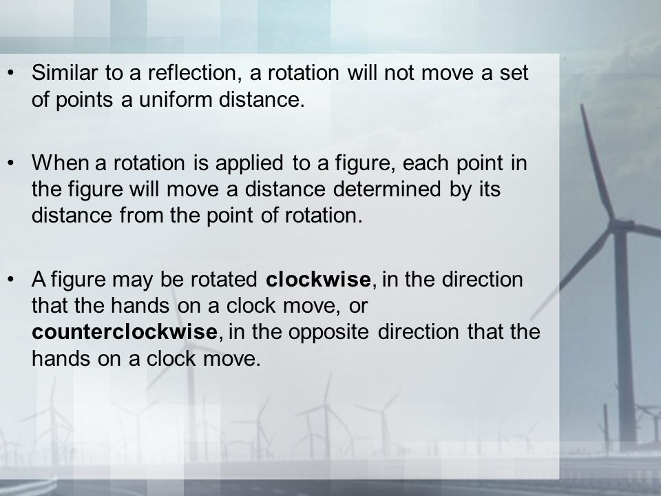 Similar to a reflection, a rotation will not move a set of points a uniform distance.