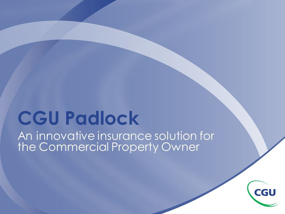 CGU Padlock An innovative insurance solution for the Commercial Property Owner