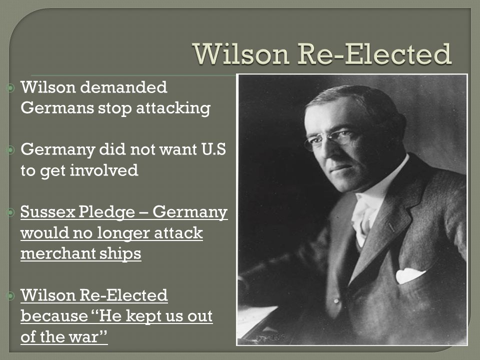 Wilson Re-Elected Wilson demanded Germans stop attacking