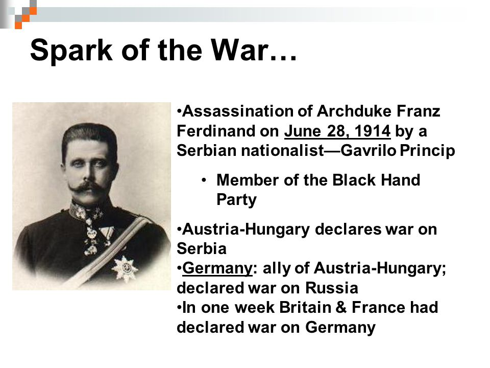 Spark of the War… Assassination of Archduke Franz Ferdinand on June 28, 1914 by a Serbian nationalist—Gavrilo Princip.
