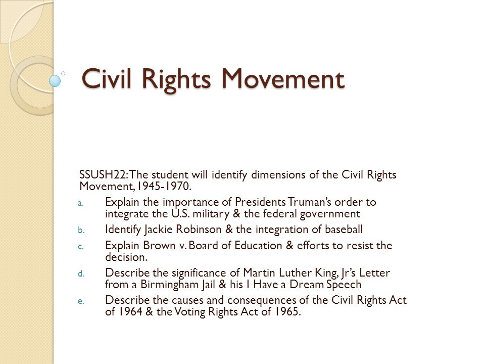 Civil Rights Movement SSUSH22: The student will identify dimensions of the Civil Rights Movement, 1945-1970.