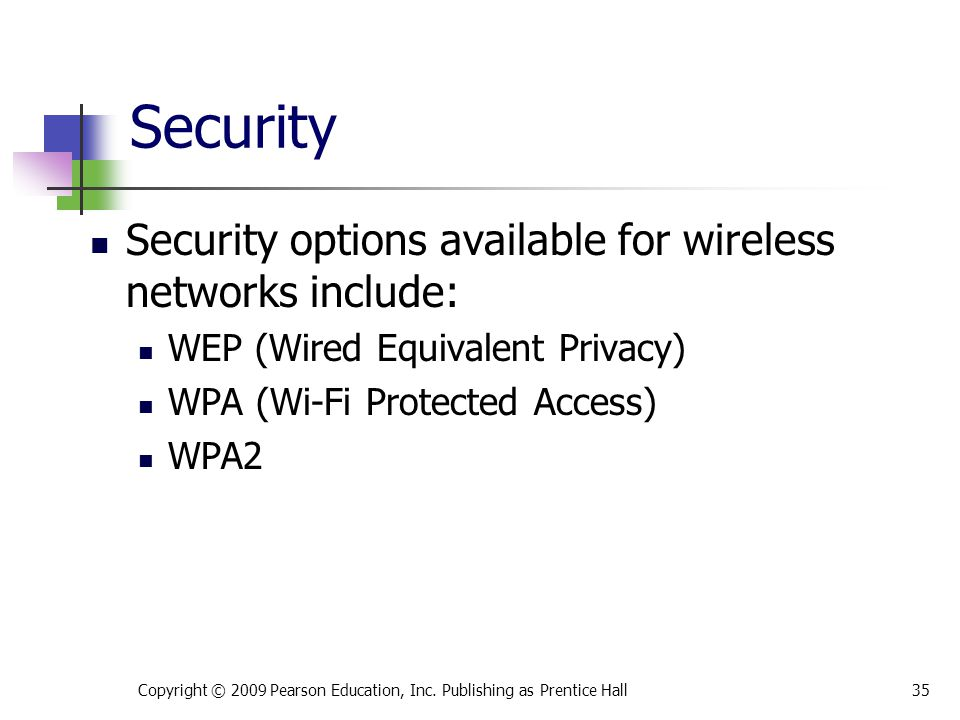 Security Security options available for wireless networks include: