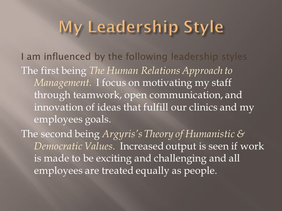My Leadership Style I am influenced by the following leadership styles.