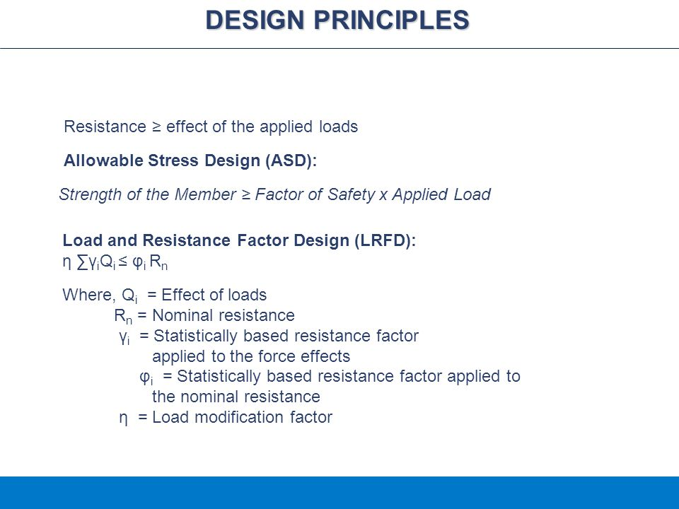 DESIGN PRINCIPLES Resistance ≥ effect of the applied loads