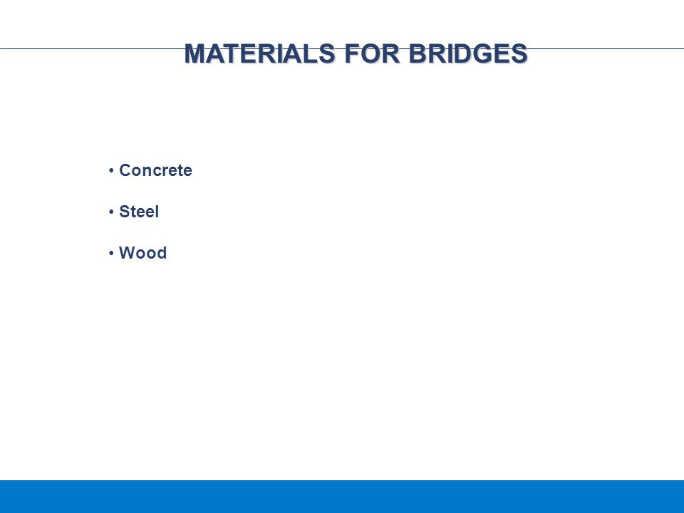 MATERIALS FOR BRIDGES Concrete Steel Wood