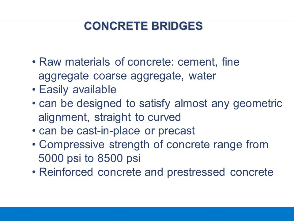 CONCRETE BRIDGES Raw materials of concrete: cement, fine. aggregate coarse aggregate, water. Easily available.