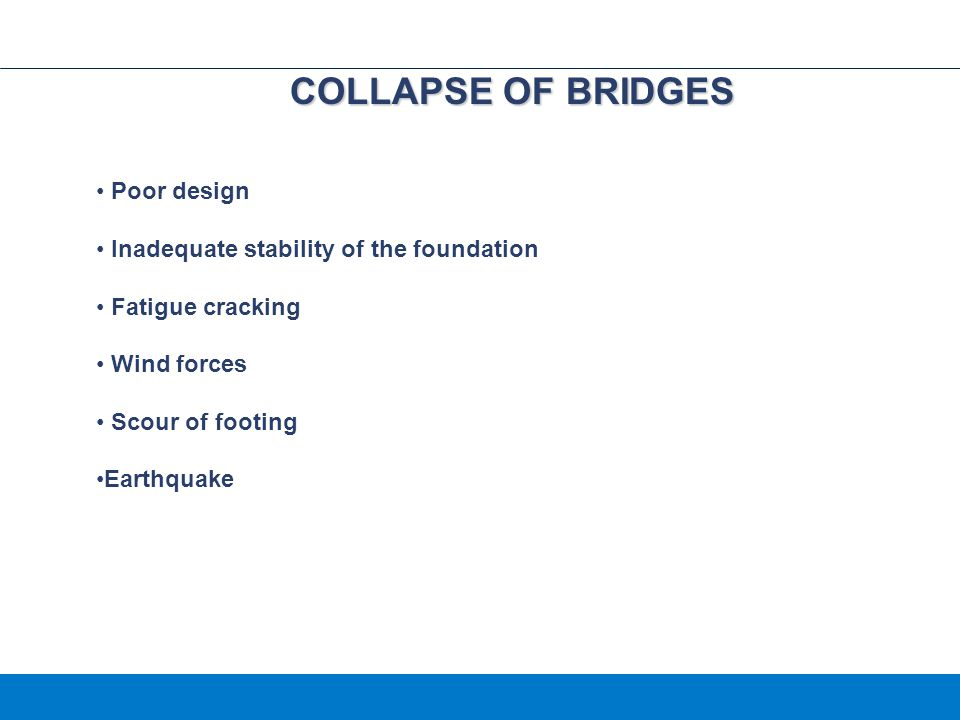 COLLAPSE OF BRIDGES Poor design Inadequate stability of the foundation