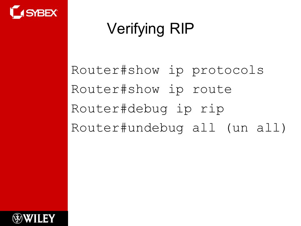 Verifying RIP Router#show ip protocols Router#show ip route