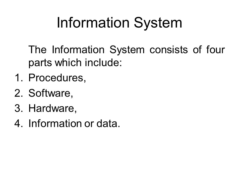 Information System The Information System consists of four parts which include: Procedures, Software,