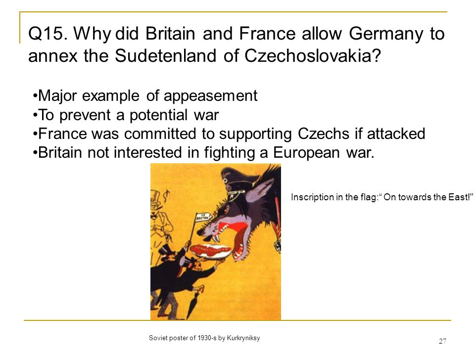Q15. Why did Britain and France allow Germany to annex the Sudetenland of Czechoslovakia