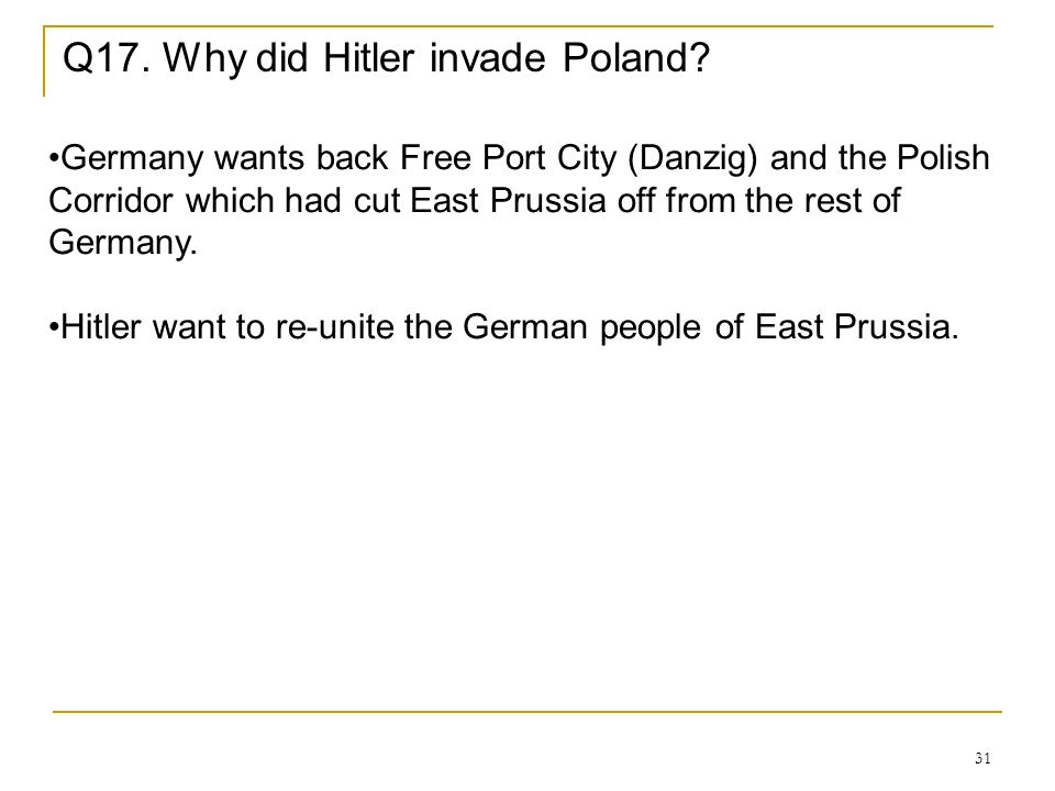 Q17. Why did Hitler invade Poland