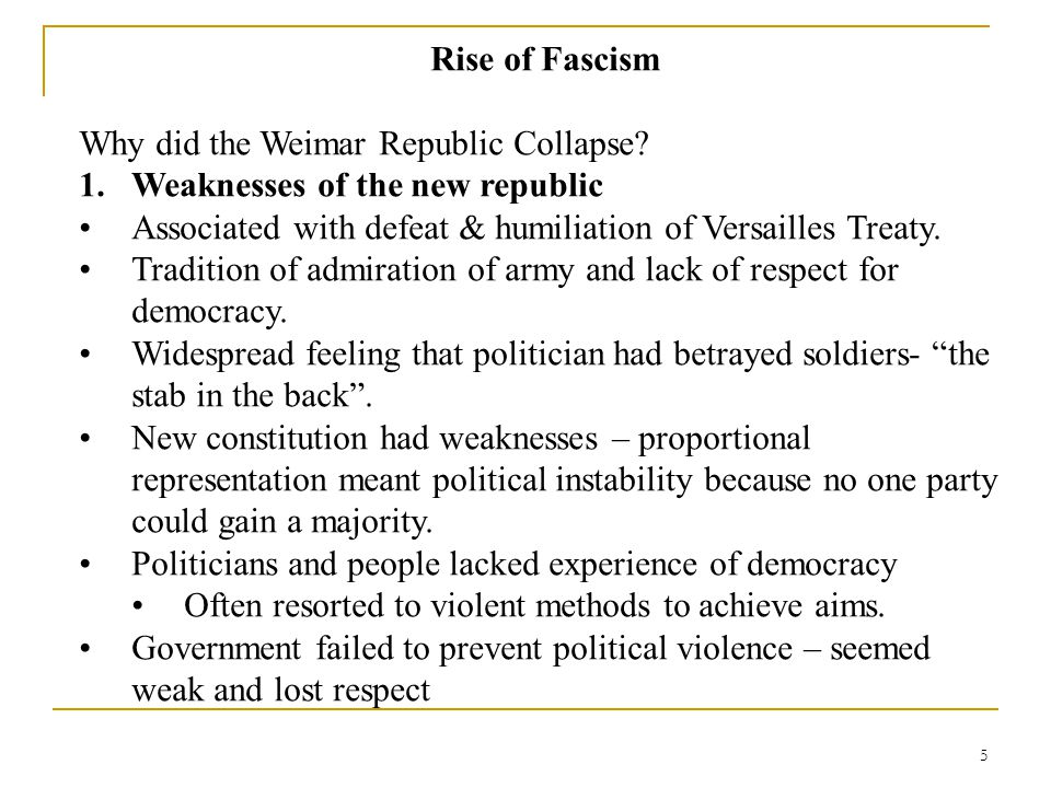 Rise of Fascism Why did the Weimar Republic Collapse Weaknesses of the new republic. Associated with defeat & humiliation of Versailles Treaty.