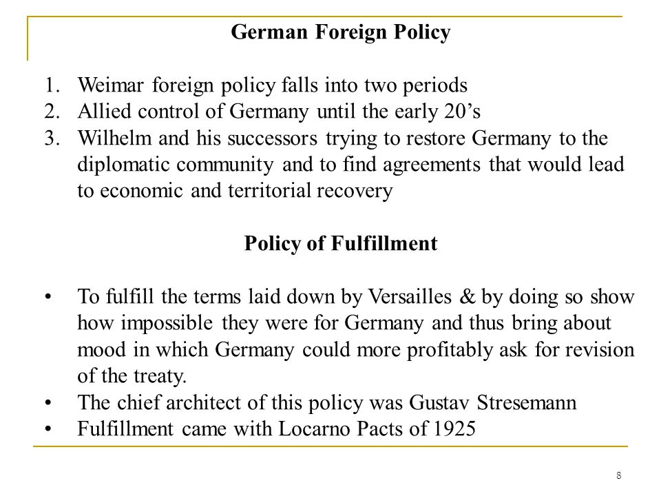 German Foreign Policy Weimar foreign policy falls into two periods. Allied control of Germany until the early 20's.