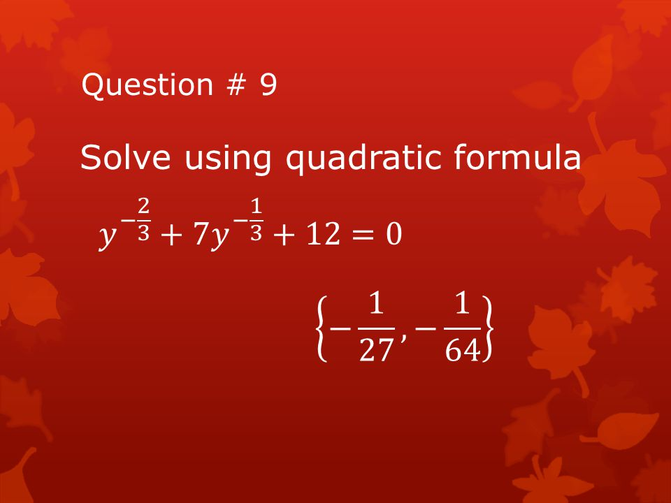 Solve using quadratic formula