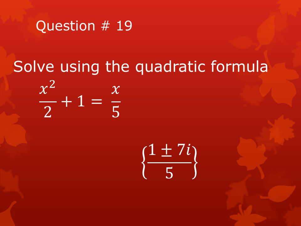 Solve using the quadratic formula