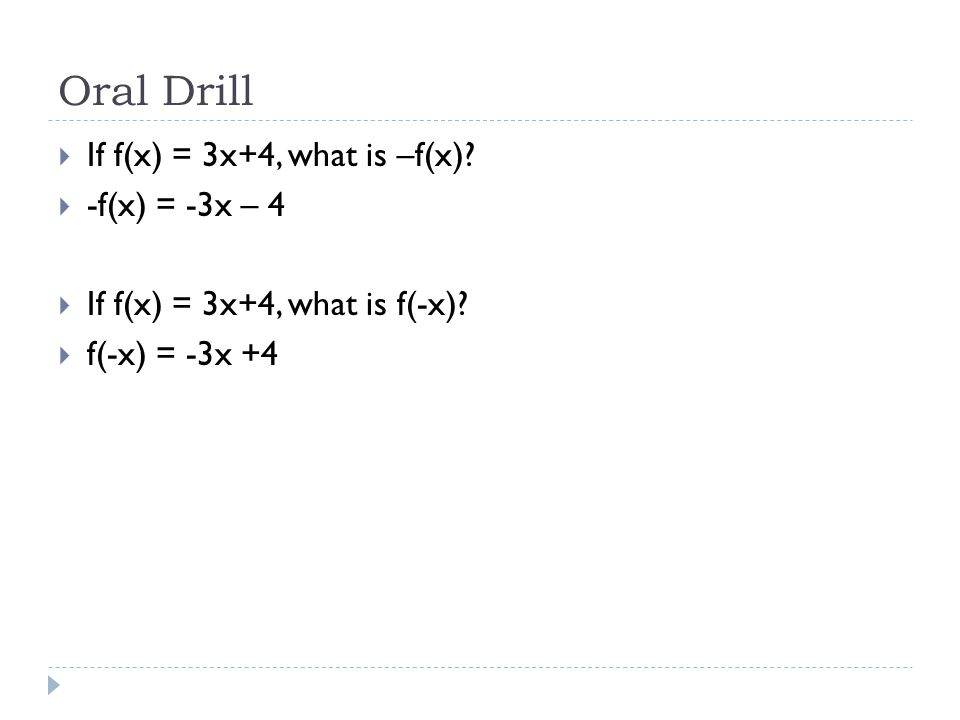 Oral Drill If f(x) = 3x+4, what is –f(x) -f(x) = -3x – 4