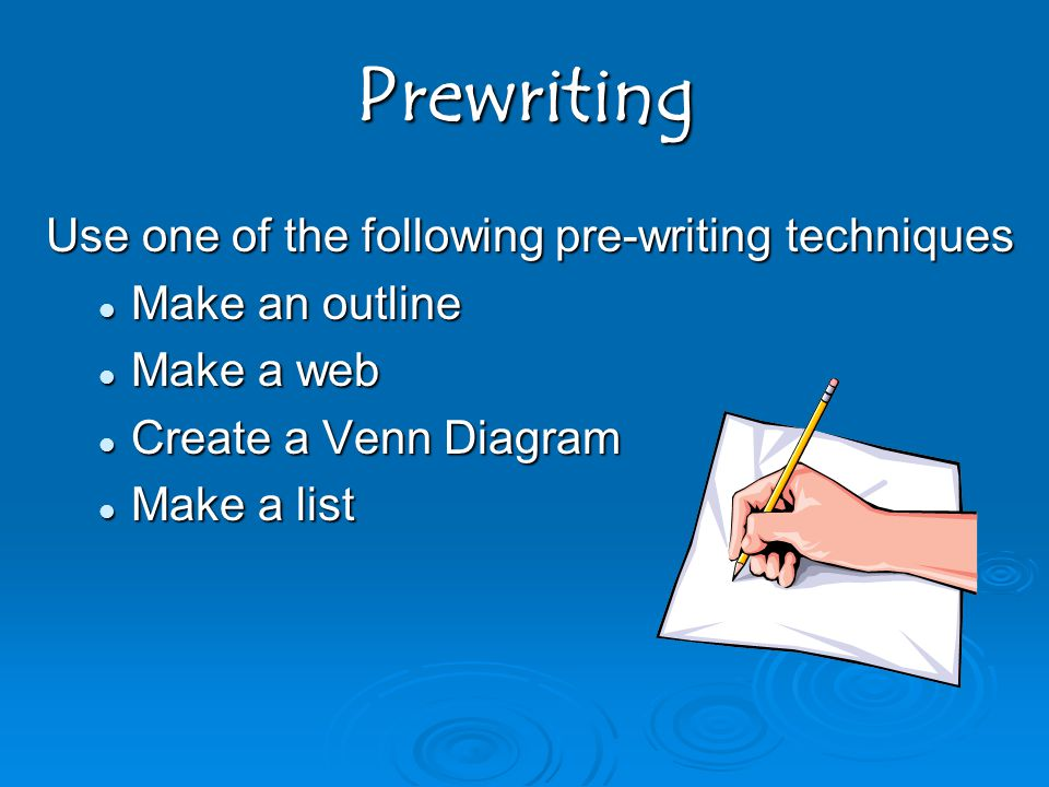 Prewriting Use one of the following pre-writing techniques