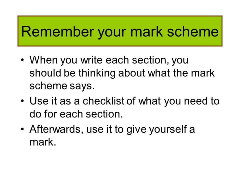 Remember your mark scheme